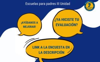 ¡Evalúa la Escuela para padres de la III Unidad!
